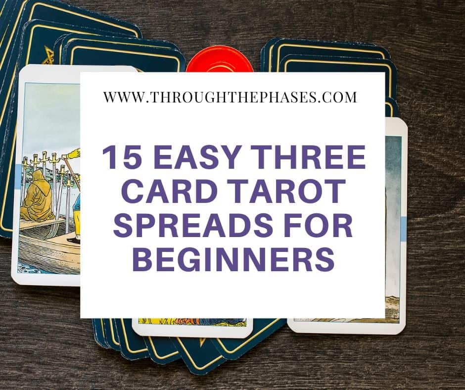 15 Easy Three Card Tarot Spreads For Beginners Through The Phases