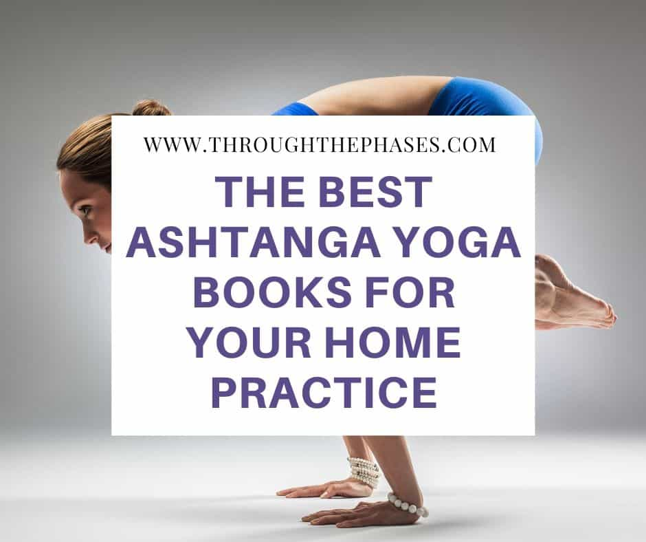 The 10 Best Ashtanga Yoga Books For Your Home Practice In 2020 Through The Phases