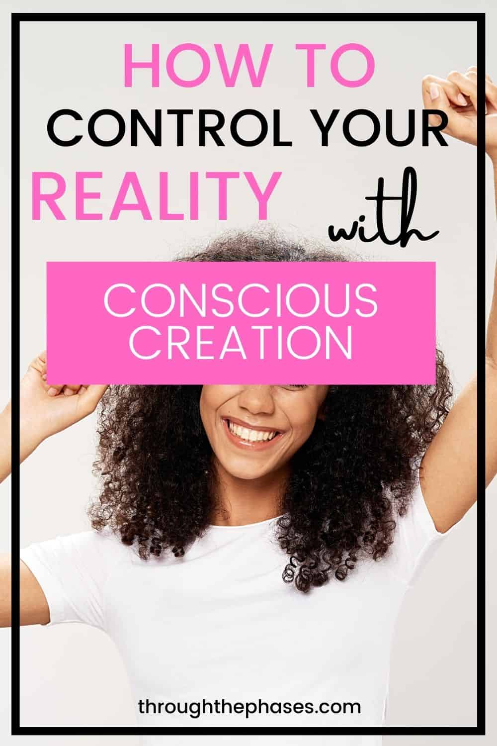 how to control your reality with conscious creation